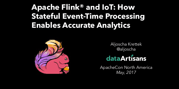 Apache Flink® and IoT: How Stateful Event-Time Processing Enables Accurate Analytics