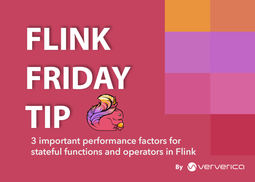 Friday-Flink-Tip-3-important-performance-factors-for-stateful-functions-and-operators-in-Flink