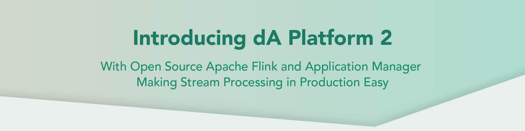Announcing dA Platform 2 including Open Source Apache Flink and Application Manager
