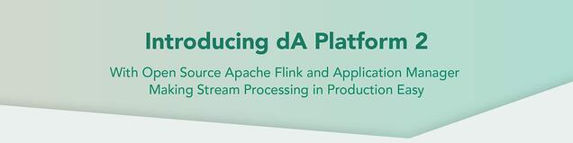 Announcing dA Platform 2 including Open Source Apache Flink and Application Manager
